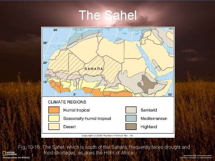 The Sahel Fig. 10 -16: The Sahel, which is south of the Sahara, frequently
