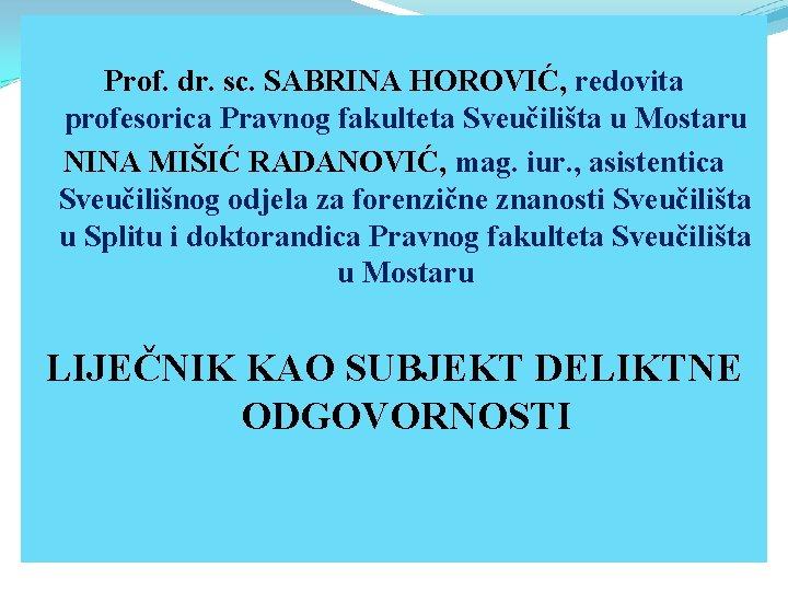 Prof. dr. sc. SABRINA HOROVIĆ, redovita profesorica Pravnog fakulteta Sveučilišta u Mostaru NINA MIŠIĆ