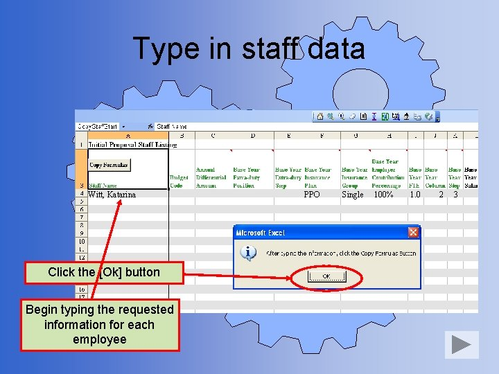 Type in staff data Witt, Katarina Click the [Ok] button Begin typing the requested