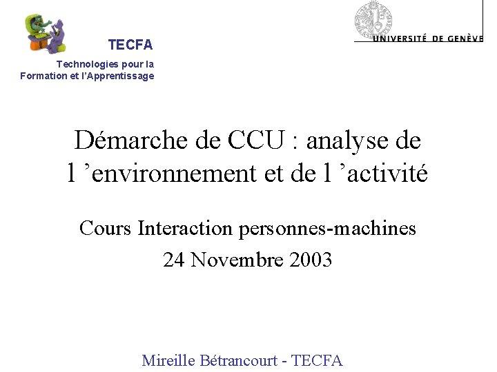 TECFA Technologies pour la Formation et l'Apprentissage Démarche de CCU : analyse de l