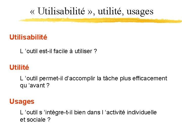 « Utilisabilité » , utilité, usages Utilisabilité L 'outil est-il facile à utiliser