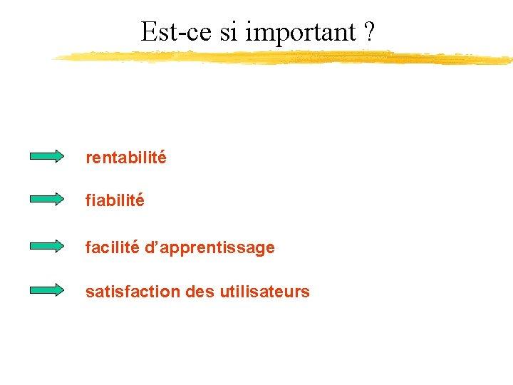 Est-ce si important ? rentabilité fiabilité facilité d'apprentissage satisfaction des utilisateurs