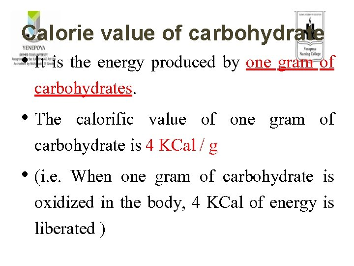 Calorie value of carbohydrate • It is the energy produced by one gram of