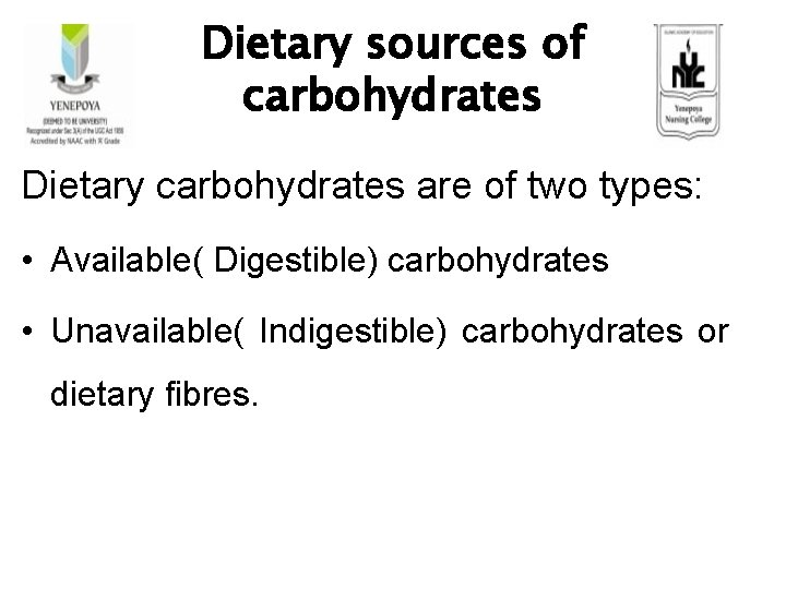 Dietary sources of carbohydrates Dietary carbohydrates are of two types: • Available( Digestible) carbohydrates