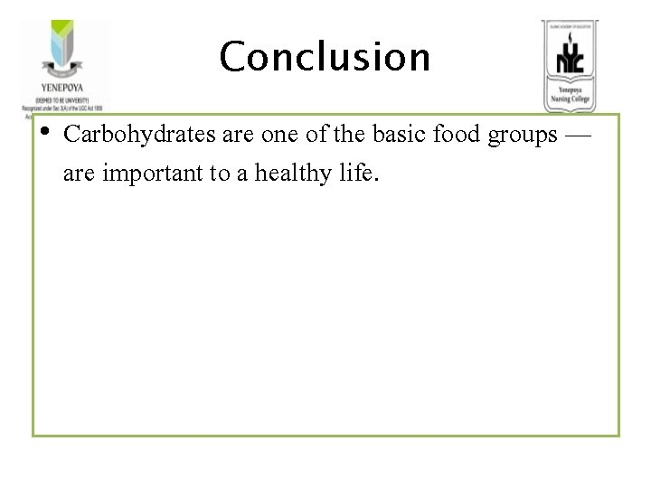 Conclusion • Carbohydrates are one of the basic food groups — are important to