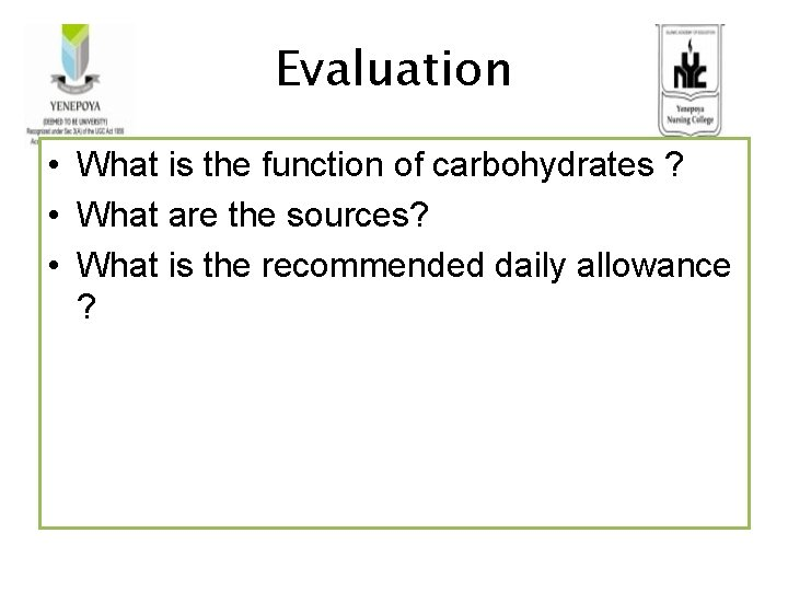 Evaluation • What is the function of carbohydrates ? • What are the sources?
