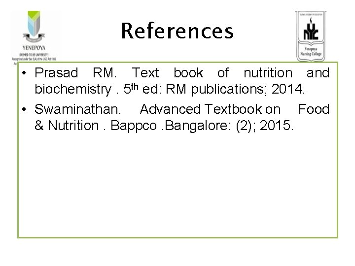 References • Prasad RM. Text book of nutrition and biochemistry. 5 th ed: RM