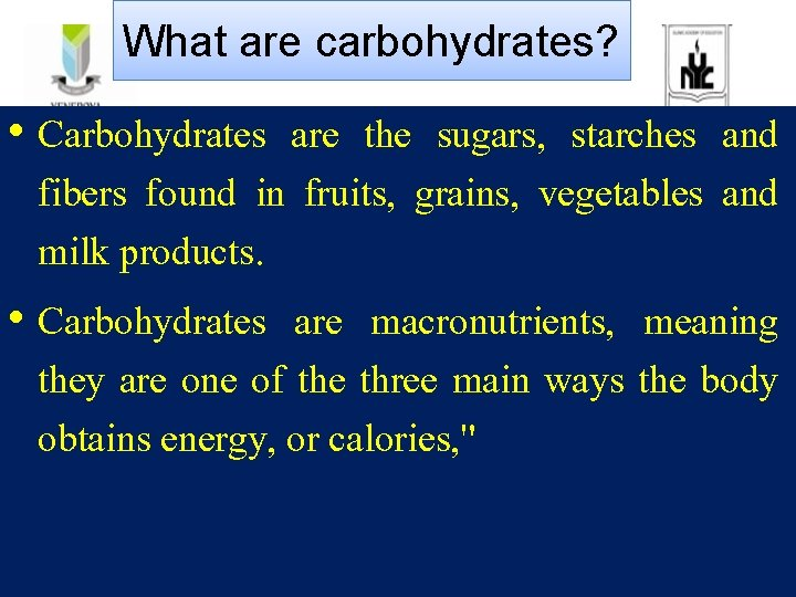 What are carbohydrates? • Carbohydrates are the sugars, starches and fibers found in fruits,