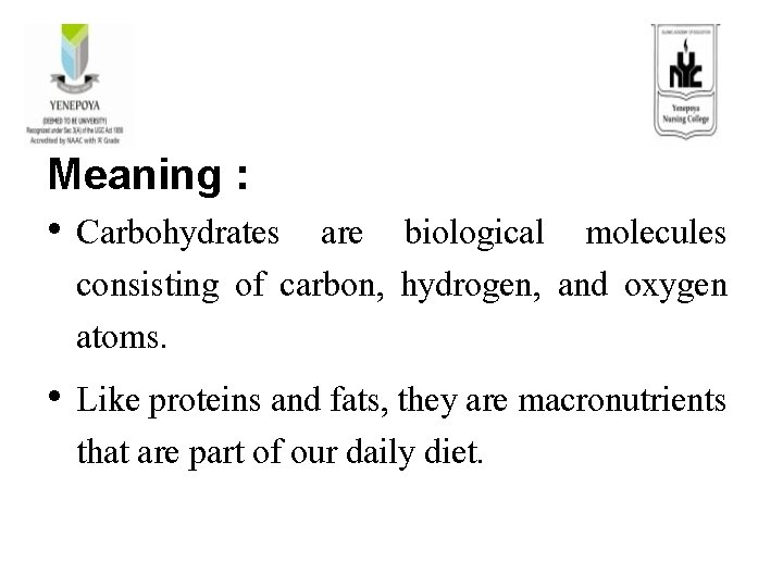 Meaning : • Carbohydrates are biological molecules consisting of carbon, hydrogen, and oxygen atoms.