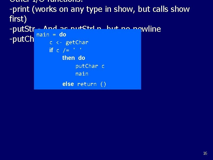 Other I/O functions: -print (works on any type in show, but calls show first)
