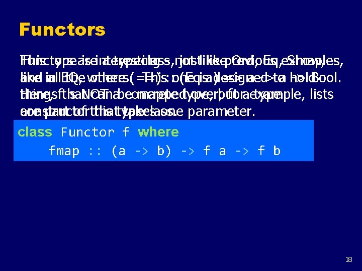 Functors This type are Functors is interesting a typeclass, - not justlikeprevious Ord, Eq,