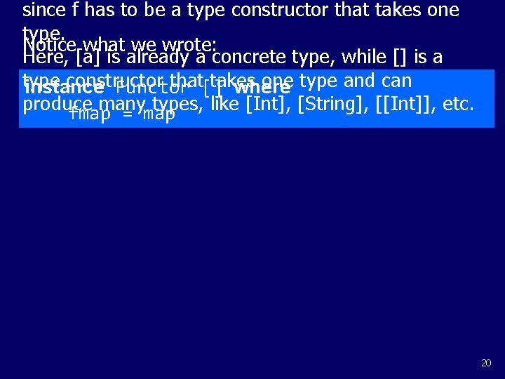 since f has to be a type constructor that takes one type. Notice what