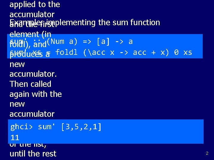 applied to the accumulator Example: implementing the sum function and the first element (in
