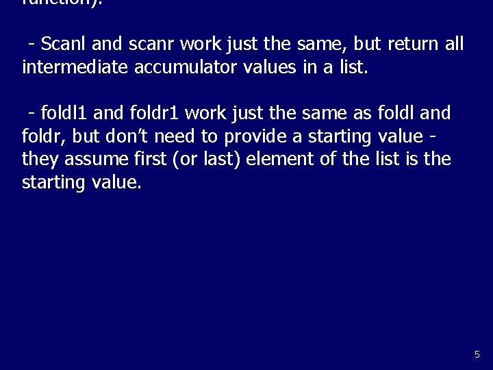 function). - Scanl and scanr work just the same, but return all intermediate accumulator