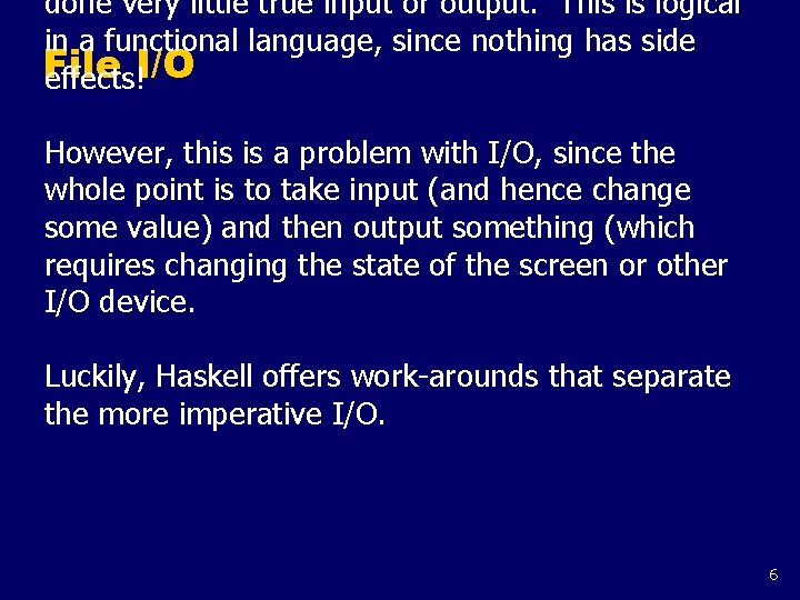 done very little true input or output. This is logical in a functional language,