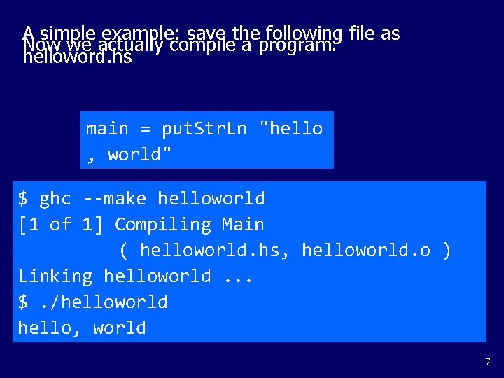 A simple example: save the following file as Now we actually compile a program: