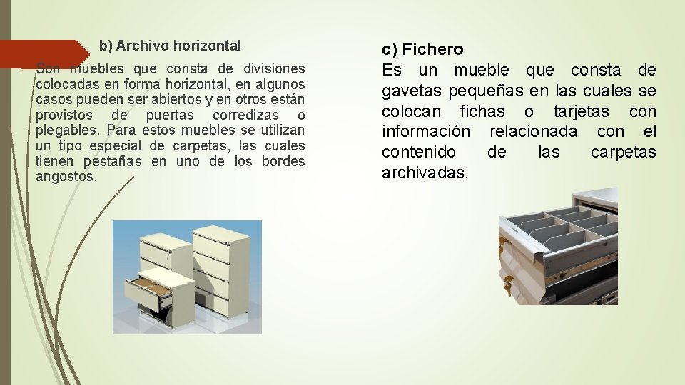 b) Archivo horizontal Son muebles que consta de divisiones colocadas en forma horizontal,
