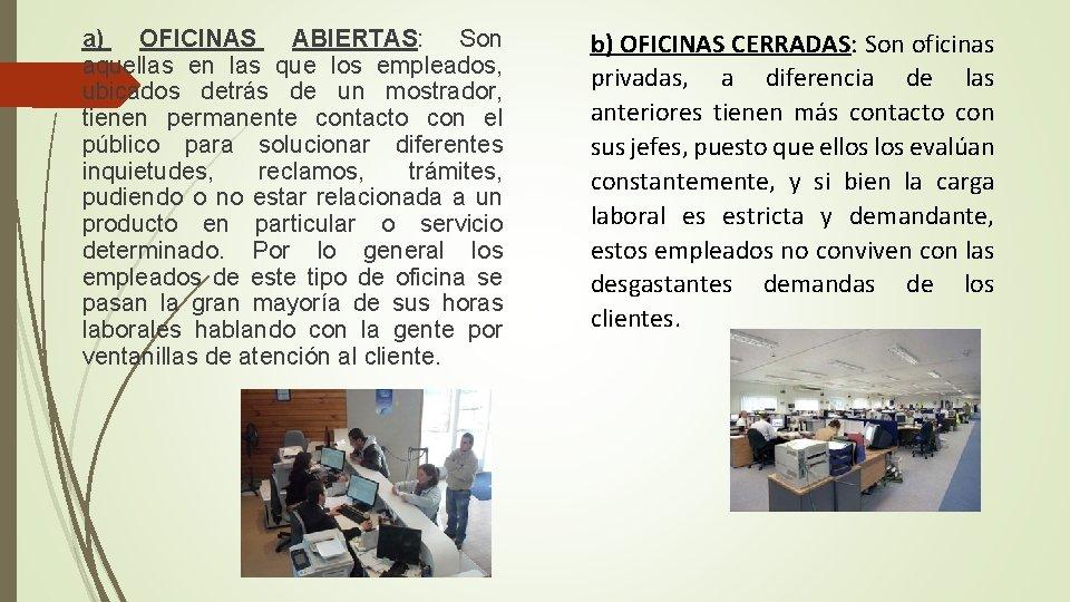 a) OFICINAS ABIERTAS: Son aquellas en las que los empleados, ubicados detrás de un