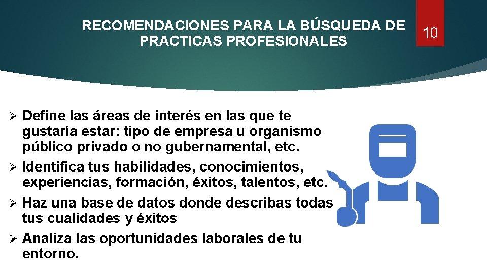 RECOMENDACIONES PARA LA BÚSQUEDA DE PRACTICAS PROFESIONALES Define las áreas de interés en las