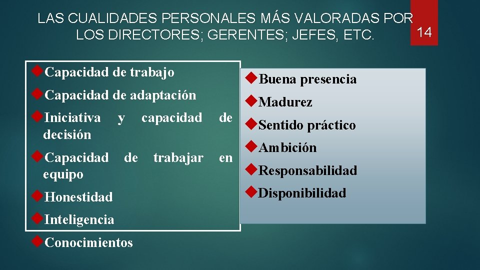 LAS CUALIDADES PERSONALES MÁS VALORADAS POR 14 LOS DIRECTORES; GERENTES; JEFES, ETC. Capacidad de