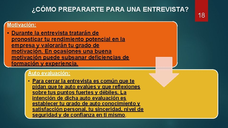 ¿CÓMO PREPARARTE PARA UNA ENTREVISTA? Motivación: • Durante la entrevista tratarán de pronosticar tu