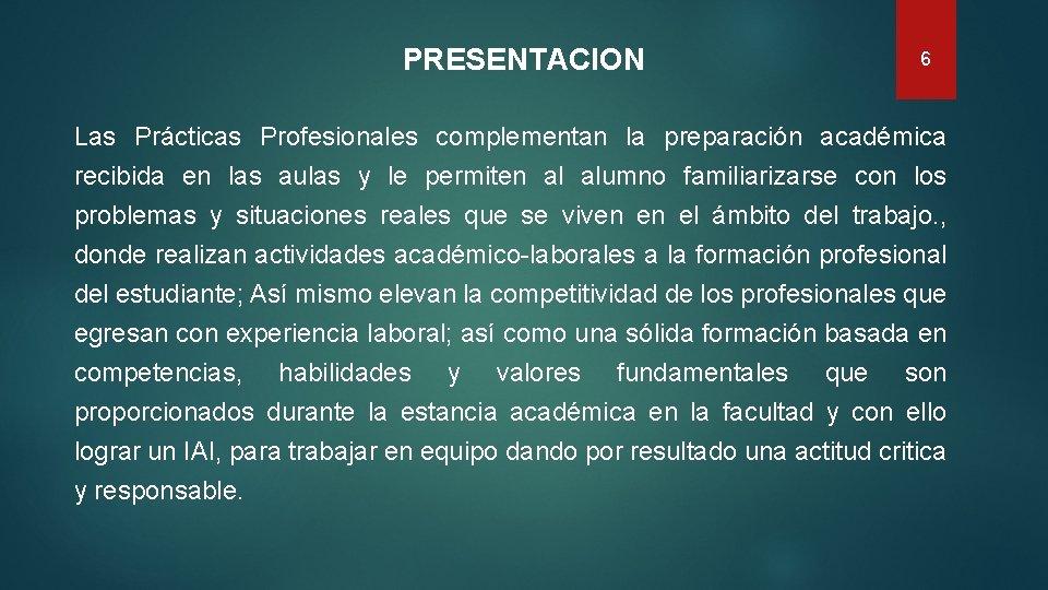PRESENTACION 6 Las Prácticas Profesionales complementan la preparación académica recibida en las aulas y