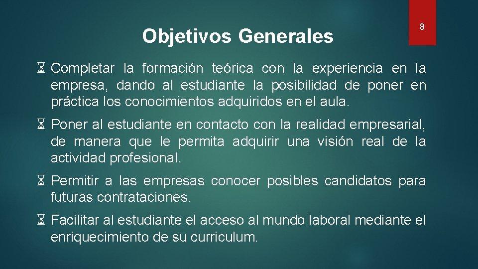 Objetivos Generales 8 ⌛ Completar la formación teórica con la experiencia en la empresa,