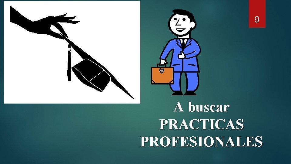 9 A buscar PRACTICAS PROFESIONALES