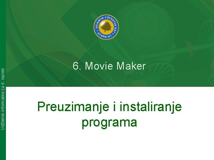 Udžbenik informatike za 6. razred 6. Movie Maker Preuzimanje i instaliranje programa