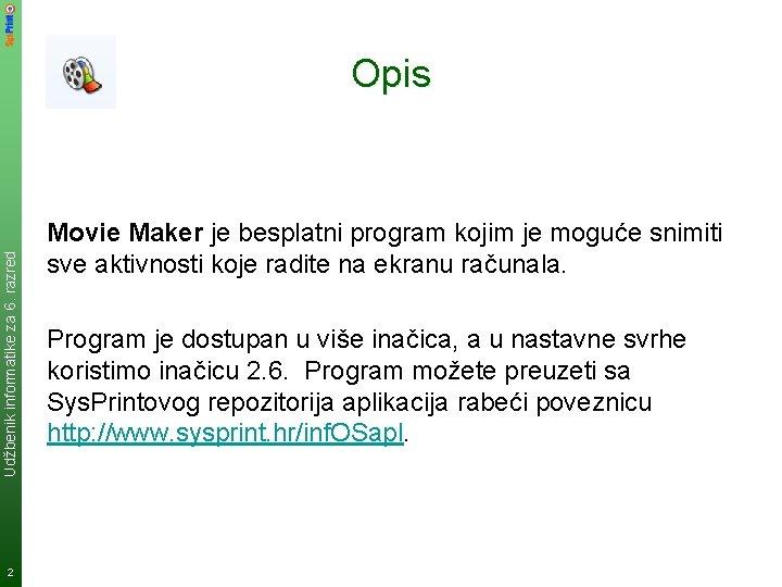 Udžbenik informatike za 6. razred Opis 2 Movie Maker je besplatni program kojim je