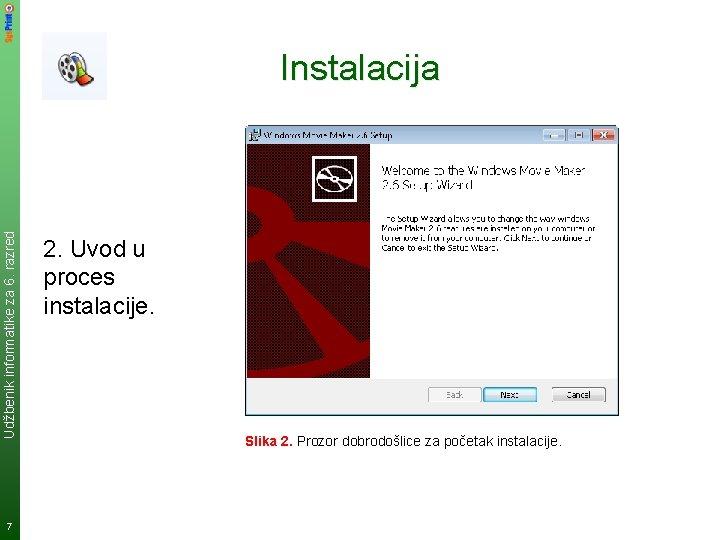 Udžbenik informatike za 6. razred Instalacija 7 2. Uvod u proces instalacije. Slika 2.