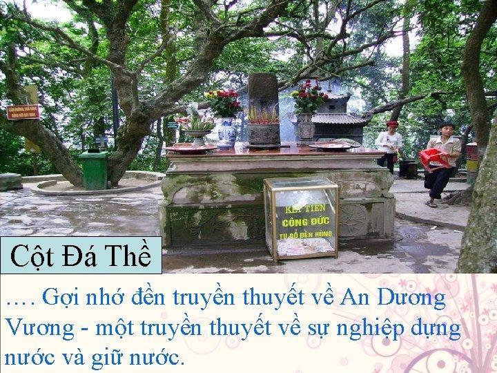 Cột Đá Thề …. Gợi nhớ đền truyền thuyết về An Dương Vương -