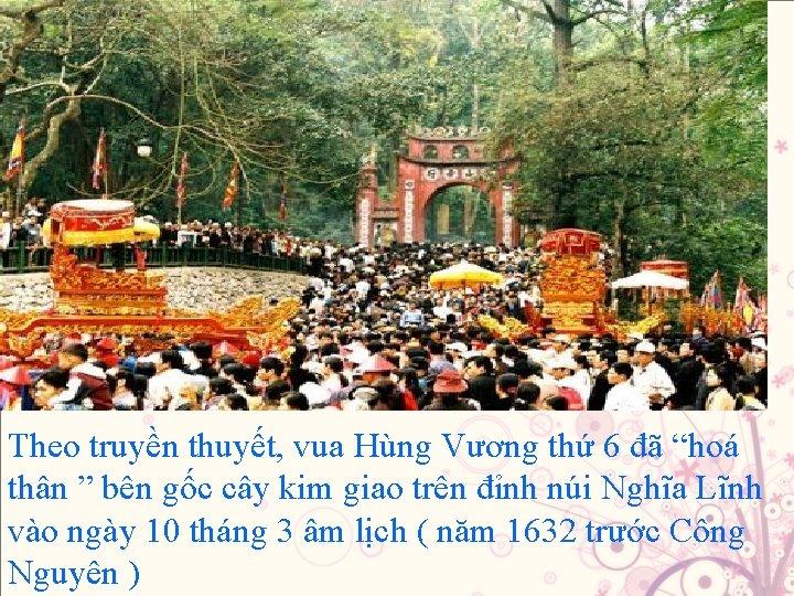 """Theo truyền thuyết, vua Hùng Vương thứ 6 đã """"hoá thân """" bên gốc"""