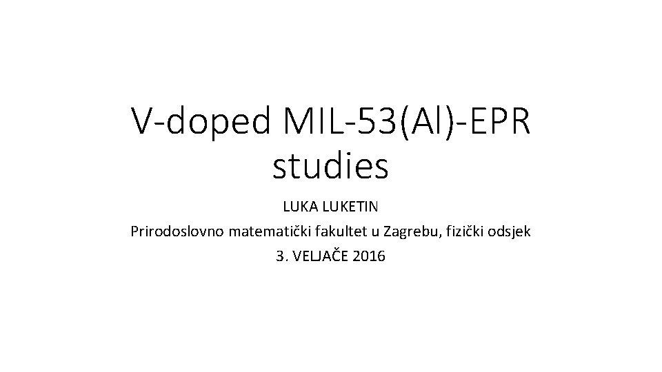 V-doped MIL-53(Al)-EPR studies LUKA LUKETIN Prirodoslovno matematički fakultet u Zagrebu, fizički odsjek 3. VELJAČE