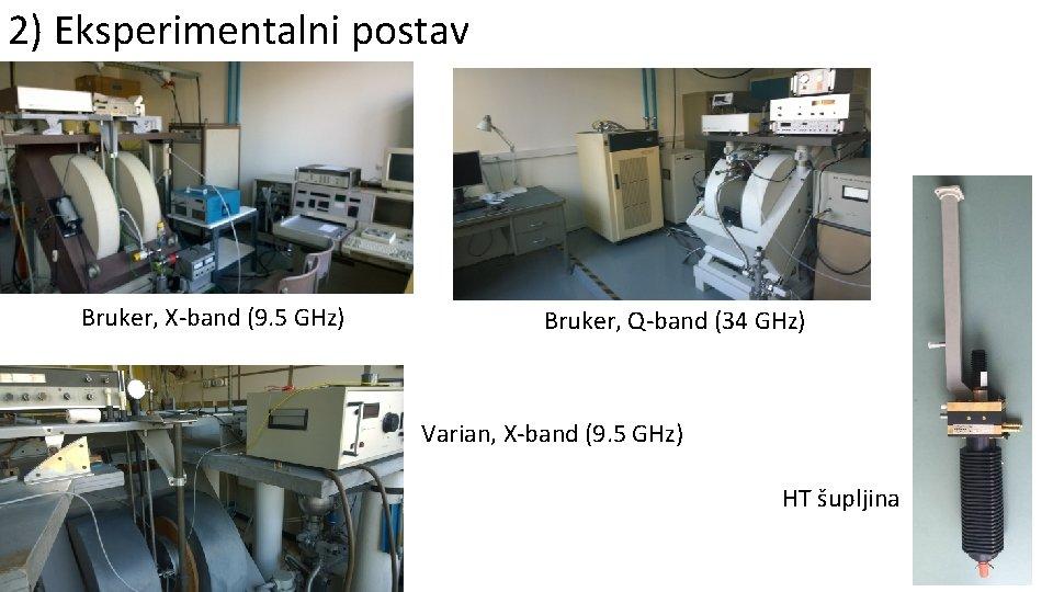 2) Eksperimentalni postav Bruker, X-band (9. 5 GHz) Bruker, Q-band (34 GHz) Varian, X-band