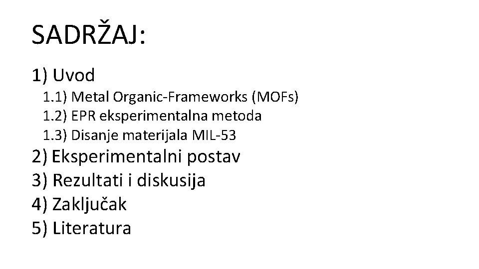 SADRŽAJ: 1) Uvod 1. 1) Metal Organic-Frameworks (MOFs) 1. 2) EPR eksperimentalna metoda 1.