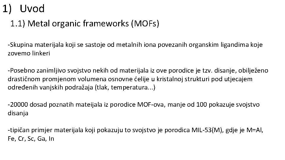 1) Uvod 1. 1) Metal organic frameworks (MOFs) -Skupina materijala koji se sastoje od