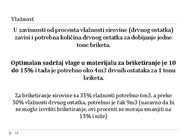 Vlažnost U zavisnosti od procenta vlažnosti sirovine (drvnog ostatka) zavisi i potrebna količina drvnog