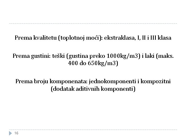 Prema kvalitetu (toplotnoj moći): ekstraklasa, I, II i III klasa Prema gustini: teški (gustina