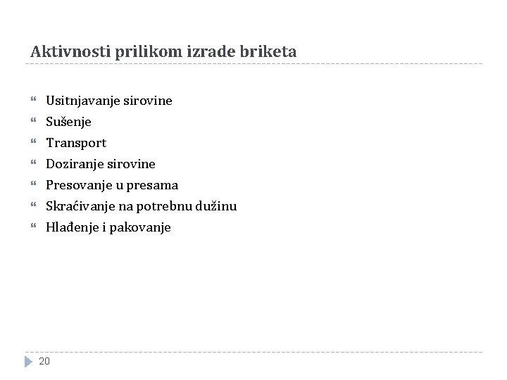 Aktivnosti prilikom izrade briketa Usitnjavanje sirovine Sušenje Transport Doziranje sirovine Presovanje u presama Skraćivanje
