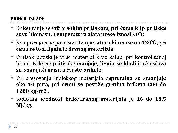 PRINCIP IZRADE Briketiranje se vrši visokim pritiskom, pri čemu klip pritiska suvu biomasu. Temperatura