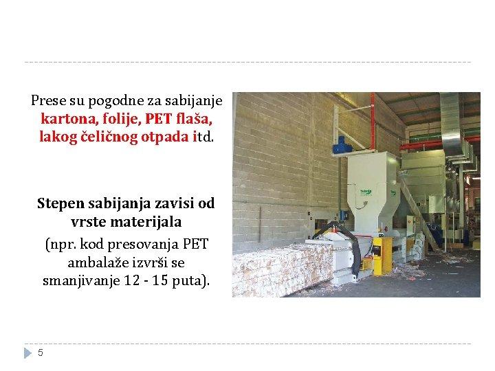 Prese su pogodne za sabijanje kartona, folije, PET flaša, lakog čeličnog otpada itd. Stepen