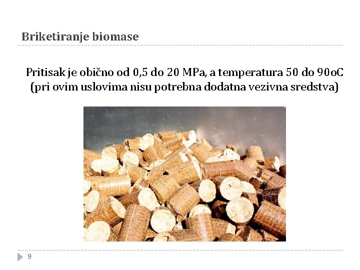 Briketiranje biomase Pritisak je obično od 0, 5 do 20 MPa, a temperatura 50