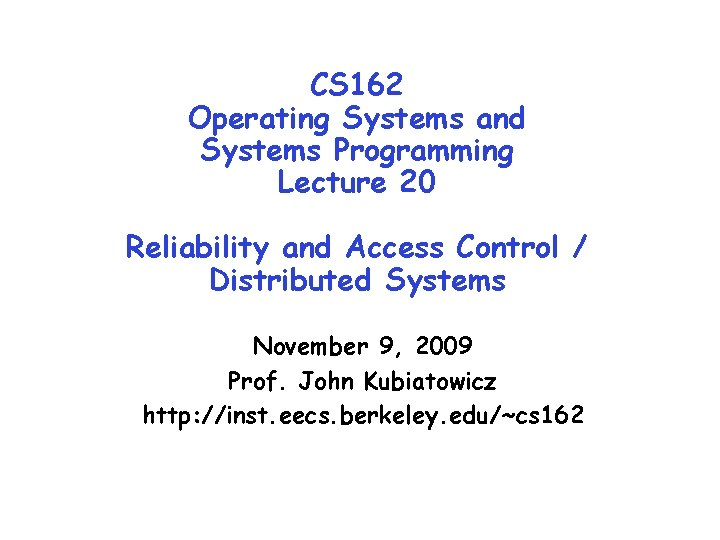 CS 162 Operating Systems and Systems Programming Lecture 20 Reliability and Access Control /