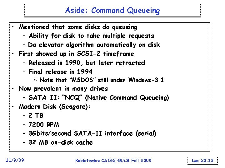 Aside: Command Queueing • Mentioned that some disks do queueing – Ability for disk