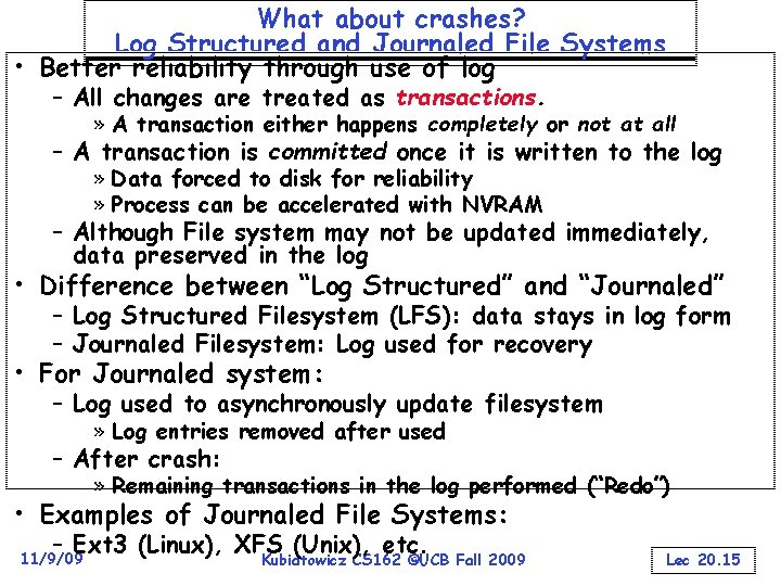 What about crashes? Log Structured and Journaled File Systems • Better reliability through use