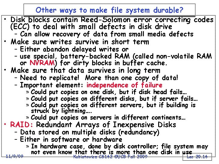 Other ways to make file system durable? • Disk blocks contain Reed-Solomon error correcting