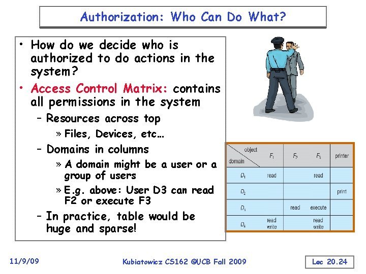 Authorization: Who Can Do What? • How do we decide who is authorized to