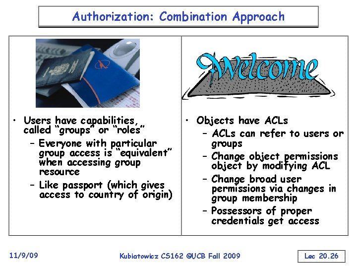 """Authorization: Combination Approach • Users have capabilities, called """"groups"""" or """"roles"""" – Everyone with"""