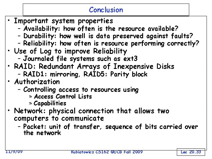 Conclusion • Important system properties – Availability: how often is the resource available? –